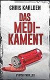 Das Medikament: Psychothriller - Chris Karlden
