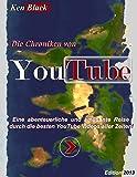 Die Chroniken von YouTube: Eine abenteuerliche und amüsante Reise durch die besten YouTube Videos aller Zeiten