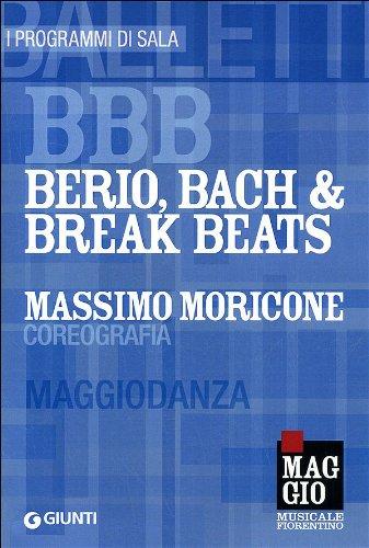 BBB. Berio, Bach & Break Beats. Massimo Moricone coreografia. Maggiodanza. Ediz. multilingue (I programmi di sala)