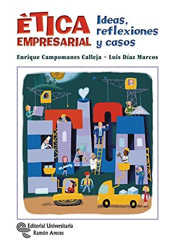 Ética Empresarial: Ideas, reflexiones y casos (Management-Guías)