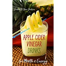 Apple Cider Vinegar Drinks for Health and Energy: Enjoy the Benefits of ACV with Tonics, Mocktails, and Smoothies with 25 Easy Recipes (The Best of VegKitchen.com Book 4) (English Edition)