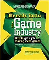 [Break into the Game Industry: How to Get a Job Making Video Games] (By: Ernest Adams) [published: June, 2003]