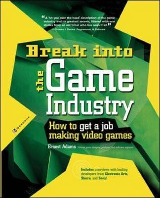 break-into-the-game-industry-how-to-get-a-job-making-video-games-by-ernest-adams-published-june-2003