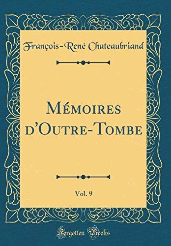 Mémoires d'Outre-Tombe, Vol. 9 (Classic Reprint) par Francois-Rene Chateaubriand