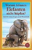 Warum können Elefanten nicht hüpfen?: Und 111 weitere Fragen an die Wissenschaft