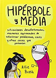 Hipérbole y media par Allie Brosh