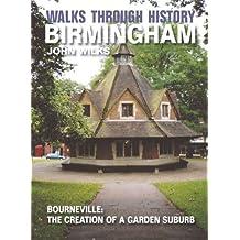 Walks Through History - Birmingham: Bourneville: the creation of a garden suburb