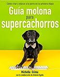 Guía molona para Supercachorros: Cómo criar y educar a un perro en su primera etapa de vida