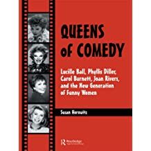 Queens of Comedy: Lucille Ball, Phyllis Diller, Carol Burnett, Joan Rivers, and the New Generation of Funny Women