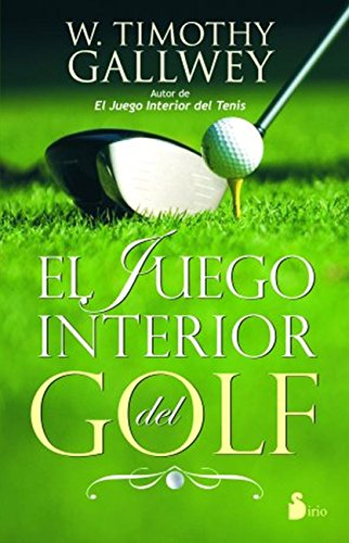 EL JUEGO INTERIOR DEL GOLF por W. TIMOTHY GALLWEY