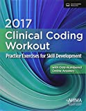 2017 Clinical Coding Workout with Partial Online Answer: Practice Exercises for Skill Development