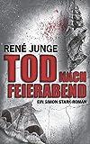 'Tod nach Feierabend (Simon Stark Reihe, Band 8)' von René Junge
