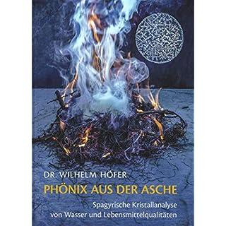 Phönix aus der Asche - Ein Buch zur spagyrischen Kristallanalyse von Wasser und Lebensmittelqualitäten | Aquadea Wasser analysiert | Heilmittel & Präparate | Heilende Wässer | Lebensmittel