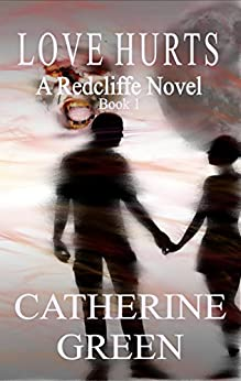Love Hurts (The Redcliffe Novels series Book 1) by [Green, Catherine]