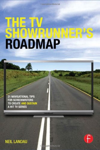 the-tv-showrunners-roadmap-21-navigational-tips-for-screenwriters-to-create-and-sustain-a-hit-tv-ser