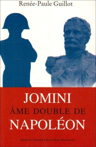Jomini, âme double de Napoléon par Renée-Paule Guillot
