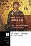 Perichoresis and Personhood: God, Christ, and Salvation in John of Damascus (Princeton Theological Monograph)