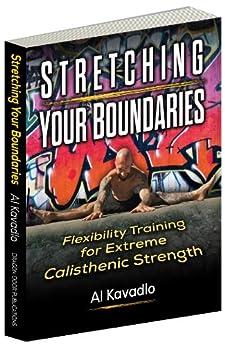 Stretching Your Boundaries: Flexibility Training for Extreme Calisthenic Strength (English Edition) von [Kavadlo, Al]