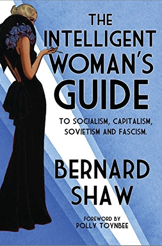 The Intelligent Woman's Guide: To Socialism, Capitalism, Sovietism and Fascism (Alma Classics)