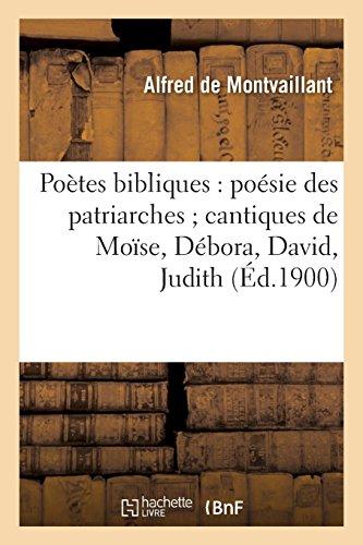 Poètes bibliques : poésie des patriarches cantiques de Moïse, Débora, David, Judith, etc.,... par Alfred de Montvaillant