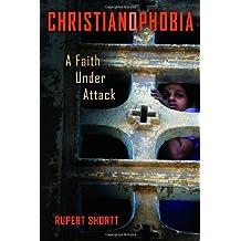 Christianophobia: A Faith Under Attack by Rupert Shortt (2013-05-16)