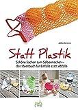 Statt Plastik: Schöne Sachen zum Selbermachen - das Ideenbuch für Einfälle statt Abfälle
