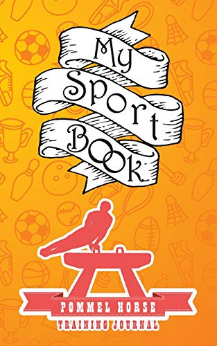 My sport book - Pommel horse training journal: 200 pages with 5