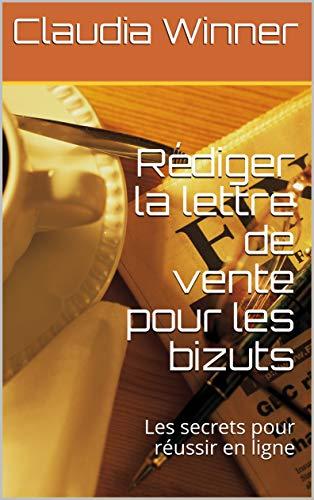Couverture du livre Rédiger la lettre de vente pour les bizuts: Les secrets pour réussir en ligne