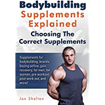 Bodybuilding Supplements Explained: Supplements for bodybuilding, brands, buying online, gain, recovery, for men, for women, pre workout, post work out, ... The Correct Supplements. (English Edition)