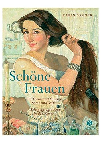 Buchseite und Rezensionen zu 'Schöne Frauen: Von Haut und Haaren, Samt und Seife - die gepflegte Frau in der Kunst' von Karin Sagner