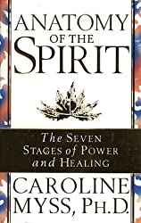 Anatomy Of The Spirit: The Seven Stages of Power and Healing by Caroline Myss PhD (1997-05-01)