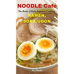 NOODLE Café RAMEN, SOBA, UDON: The Book of Basic Japanees Cooking (English Edition)