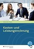 Ökonomische Kompetenz: Kosten- und Leistungsrechnung: Arbeitsbuch
