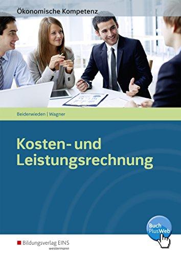 Ökonomische Kompetenz: Kosten- und Leistungsrechnung: Ein kompetenzorientiertes Informations- und Arbeitsbuch