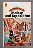 Malern und Tapezieren. Exakte Anleitungen für Ungeübte und für Hobby-Fachleute (Do it yourself)