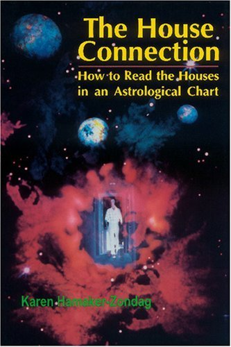 The House Connection: How to Read the Houses in an Astrological Chart by Karen Hamaker-Zondag (1994-06-01)