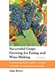 Successful Grape Growing for Eating and Wine-making: A Practical Gardeners' Guide to Varieties, Husbandry, Harvesting and Processing