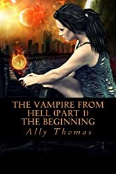 The Vampire from Hell (Part 1) - The Beginning by Ally Thomas (2012-05-05)