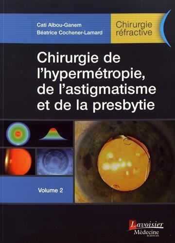 Chirurgie réfractive, Tome 2 : Chirurgie de l'hypermétropie, de l'astigmatisme et de la presbytie