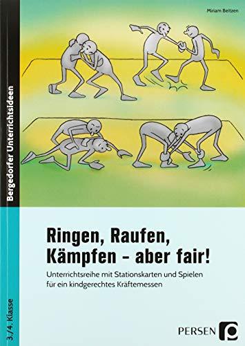 Ringen, Raufen, Kämpfen - aber fair!: Unterrichtsreihe mit Stationskarten und Spielen für ein kindgerechtes Kräftemessen (3. und 4. Klasse)