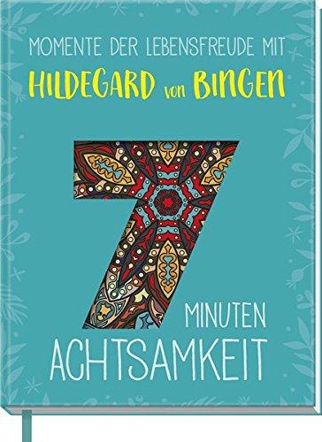 Momente der Lebensfreude mit Hildegard von Bingen: 7 Minuten Achtsamkeit