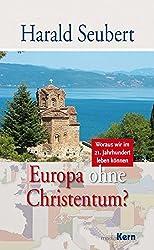 Europa ohne Christentum?: Woraus wir im 21. Jahrhundert leben können