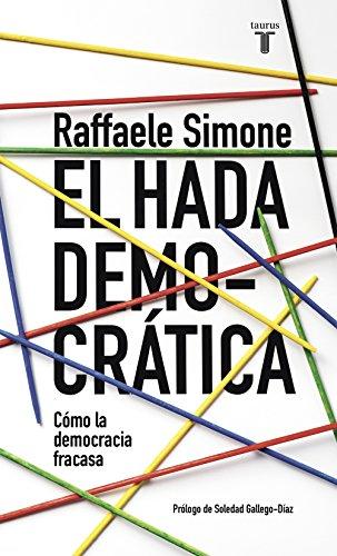 El hada democrática: Por qué la democracia fracasa en su búsqueda de ideales