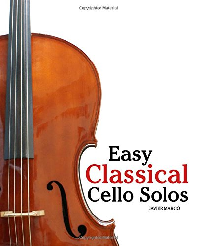 Easy Classical Cello Solos: Featuring music of Bach, Mozart, Beethoven, Tchaikovsky and others. - 9781461070412