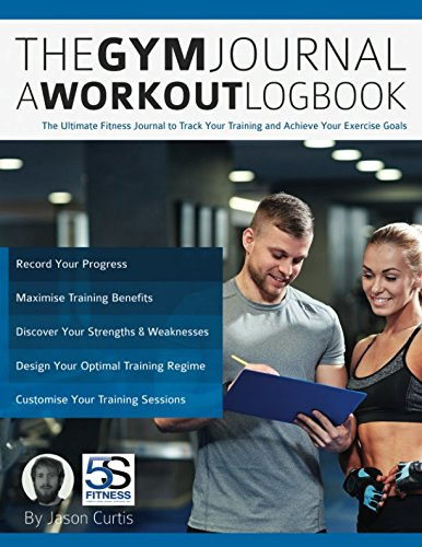 The Gym Journal - A Workout Logbook: The Ultimate Fitness Journal to Track Your Training and Achieve Your Exercise Goals por Jason Curtis