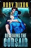 Deceiving The Corsair: A SciFi Alien Romance (Corsairs Book 4) (English Edition)