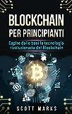 Blockchain Per Principianti: Capire dalle basi la tecnologia...