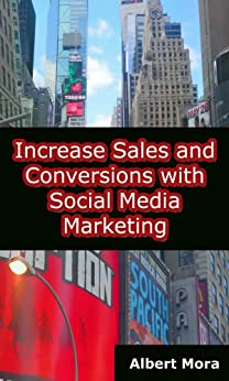 Increase Sales and Conversions with Social Media Marketing (English Edition) par [Mora, Albert]