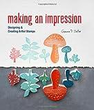Making an Impression: Designing & Creating Artful Stamps