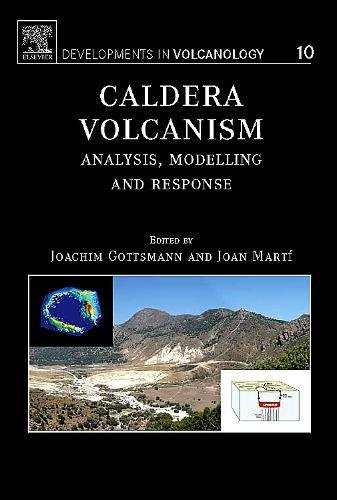Caldera Volcanism: Analysis, Modelling and Response (Volume 10) (Developments in Volcanology (Volume 10), Band 10)